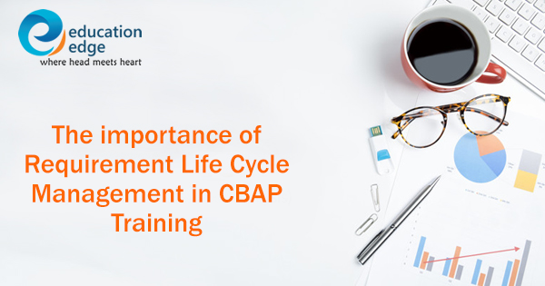 The importance of Requirement Life Cycle Management in CBAP Training