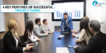 4 Key features of successful project teams