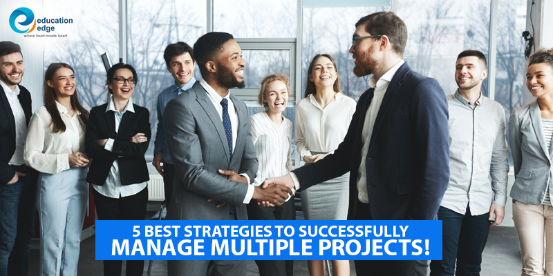 5 Best Strategies To Successfully Manage Multiple Projects!
