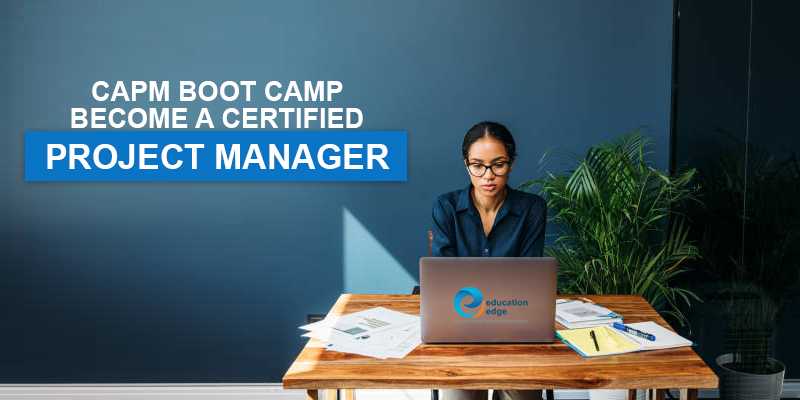 CAPM Boot Camp – Become a Certified Project Manager