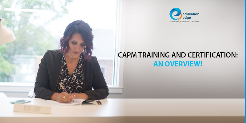 CAPM Training and Certification: An overview!