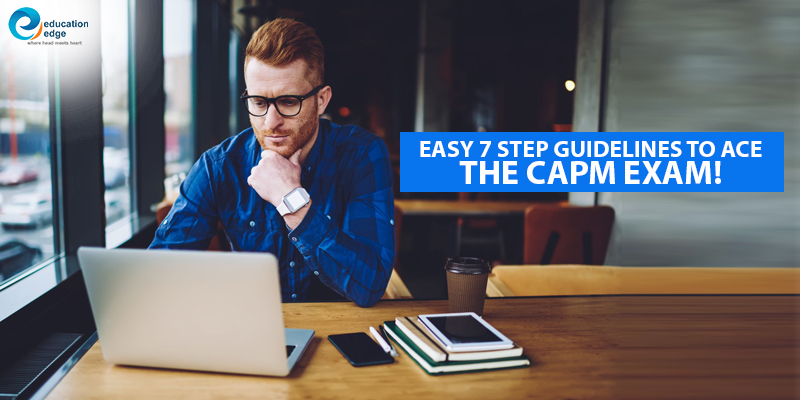 Easy 7 step guidelines to ace the CAPM exam!