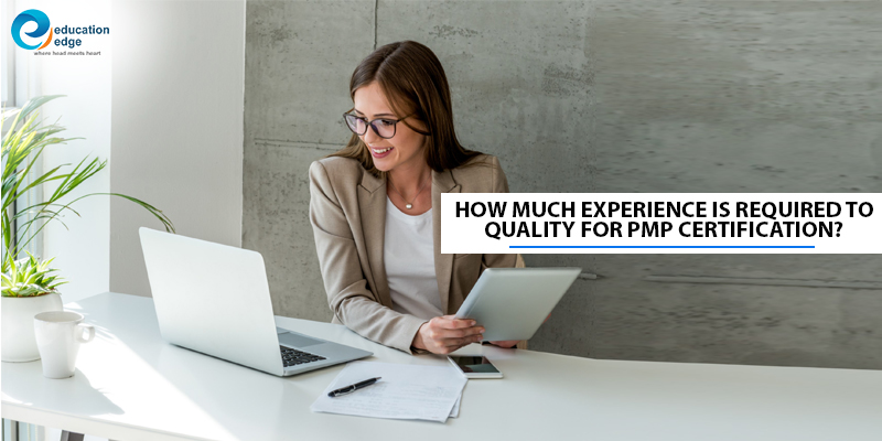 How much experience is required to quality for PMP Certification?