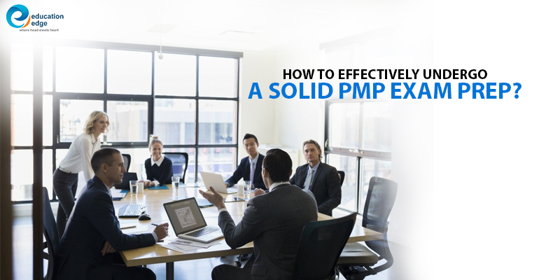 How to effectively undergo a solid PMP Exam prep?
