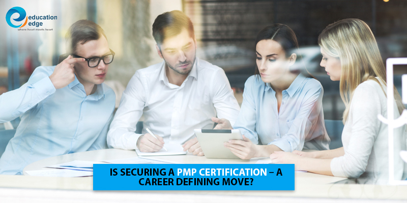 Is securing a PMP Certification – a career defining move?
