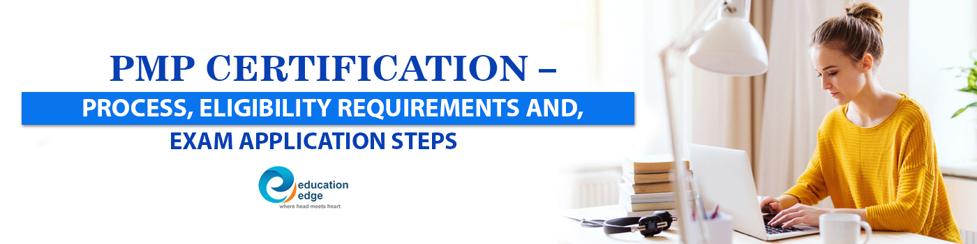 PMP Certification – Process, Eligibility Requirements and, Exam Application steps