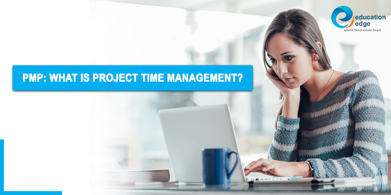 PMP: What is Project Time Management?