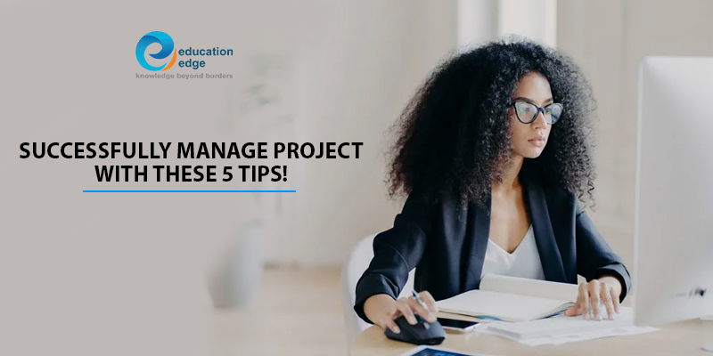 Successfully manage project with these 5 tips!