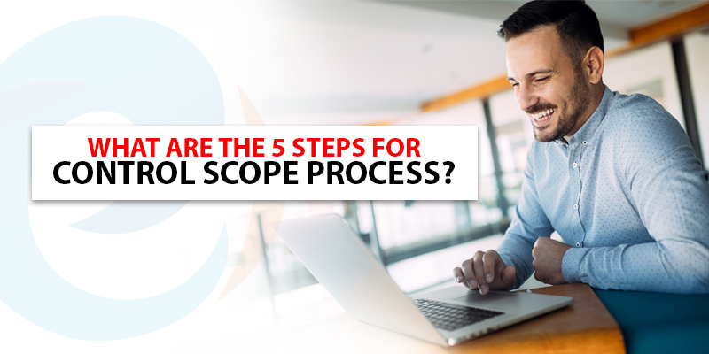 What are the 5 steps for Control Scope Process?