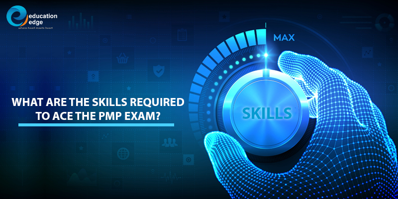 What are the skills required to ace the PMP Exam?